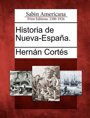 Historia de Nueva-Espa A.  by  Hern N. Cort?s