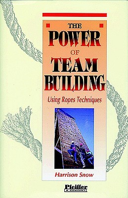 The Power of Team Building: Using Rope Techniques  by  Harrison Snow