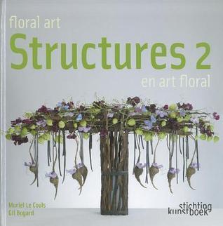 Floral Art Structures 2: Structures 2 En Art Floral  by  Muriel Le Couls