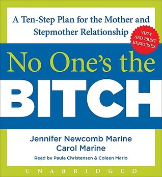 No Ones the Bitch: A Ten-Step Plan for the Mother and Stepmother Relationship  by  Jennifer Newcomb Marine