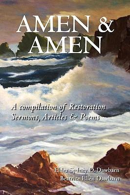 Amen & Amen: A Compilation of Restoration Sermons, Articles & Poems  by  Sydney D Dawbarn