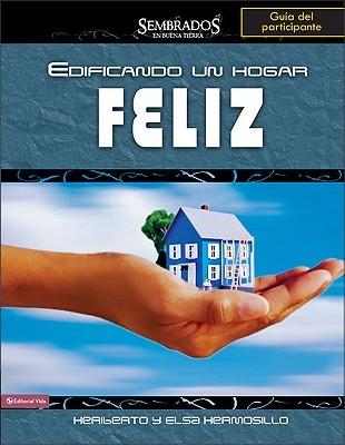 Edificando Un Hogar Feliz, Gu a del Participante Elsa Hermosillo