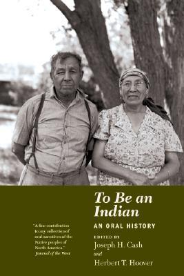 To Be an Indian: An Oral History  by  Joseph H. Cash