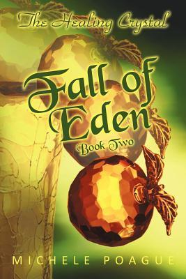 Fall of Eden (The Healing Crystal, #2) Michele Poague