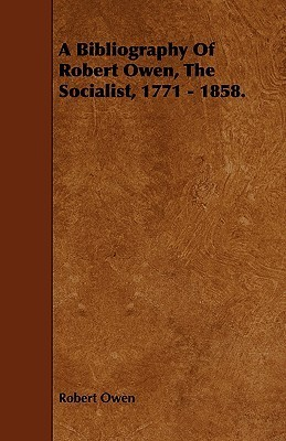 A Bibliography of Robert Owen, the Socialist, 1771 - 1858. Robert Owen