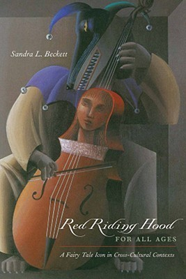 Red Riding Hood for All Ages: A Fairy-Tale Icon in Cross-Cultural Contexts Sandra L. Beckett