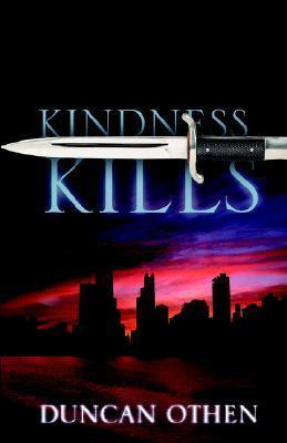 Kindness Kills  by  Duncan Othen