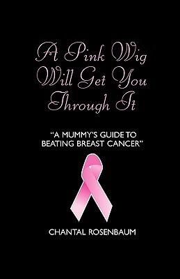 A Pink Wig Will Get You Through It Chantal Rosenbaum
