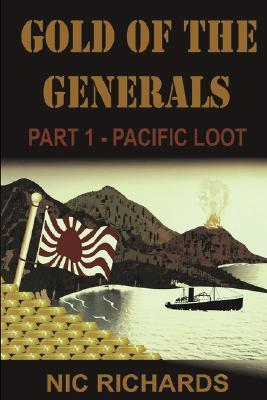 Gold of the Generals, Part 1: Pacific Loot  by  Nicholas Richards