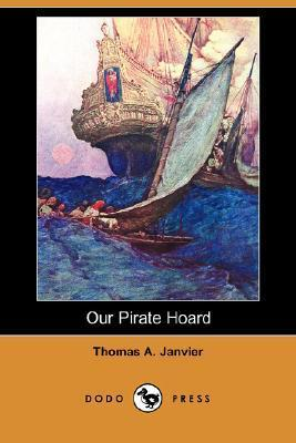 Our Pirate Hoard  by  Thomas A. Janvier