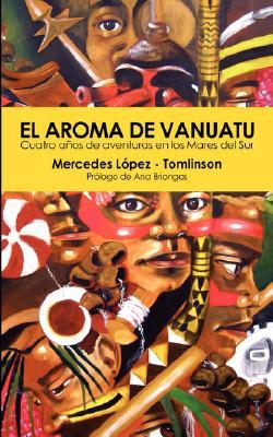 El Aroma de Vanuatu -Cuatro Aos de Aventuras En Los Mares del Sur  by  Mercedes López-Tomlinson