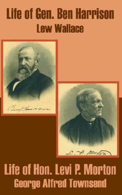 Life Of Gen. Ben Harrison / Life Of Hon. Levi P. Morton Lew Wallace