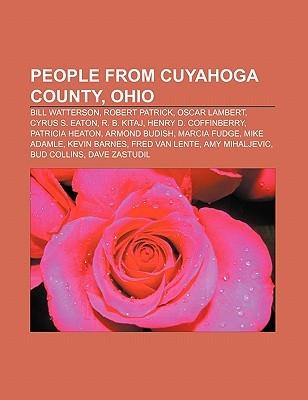 People from Cuyahoga County, Ohio: Bill Watterson, Robert Patrick, Oscar Lambert, Cyrus S. Eaton, R. B. Kitaj, Henry D. Coffinberry  by  Books LLC