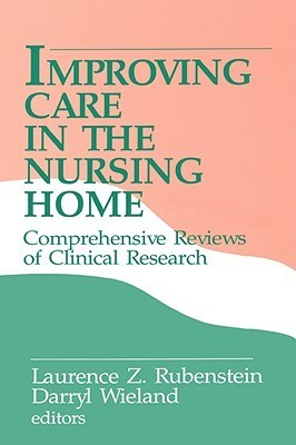 Improving Care in the Nursing Home: Comprehensive Reviews of Clinical Research Laurence Z. Rubenstein