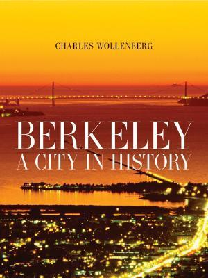 Berkeley: A City in History  by  Charles Wollenberg