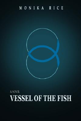 Vessel of the Fish Monika Rice