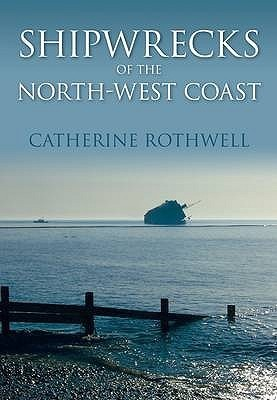 Shipwrecks of the North-West Coast Catherine Rothwell