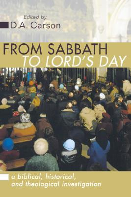 From Sabbath to Lords Day: A Biblical, Historical and Theological Investigation  by  D.A. Carson