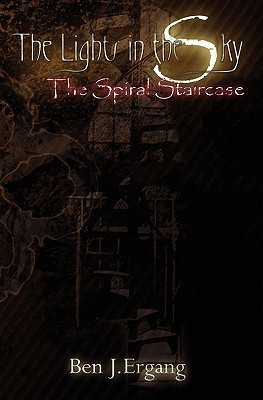 The Spiral Staircase (The Lights in the Sky, #1) Ben J. Ergang