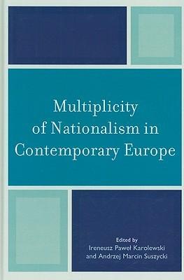 Multiplicity of Nationalism in Contemporary Europe Ireneusz Pawel Karolewski
