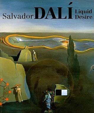 Salvador Dali: Liquid Desire Ted Gott