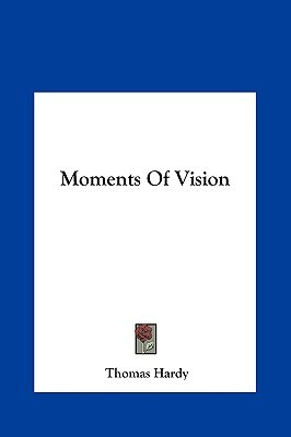 Moments of Vision  by  Thomas Hardy