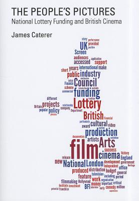 People S Pictures: National Lottery Funding and British Cinema  by  James Caterer