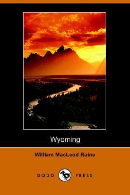 Wyoming, Story of Outdoor West William MacLeod Raine