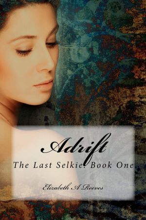 Adrift (The Last Selkie, #1)  by  Elizabeth A. Reeves