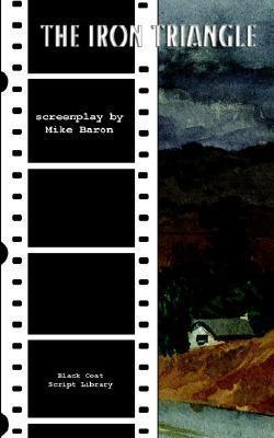 The Iron Triangle: The Screenplay Mike Baron