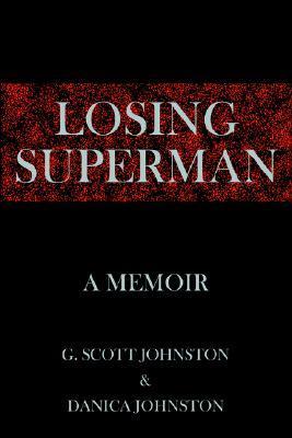 Losing Superman: A Memoir  by  G. Scott Johnston