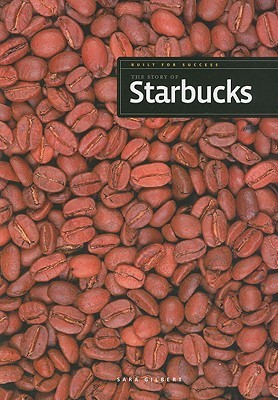 The Story of Starbucks Sara Gilbert
