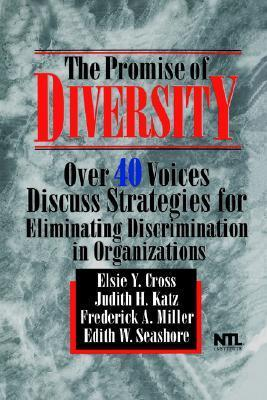 The Promise of Diversity: Over 40 Voices Discuss Strategies for Eliminating Discrimination in Organizations  by  Elsie Y. Cross