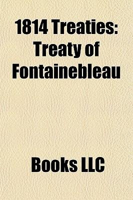 1814 Treaties: Treaty of Fontainebleau Books LLC