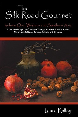 The Silk Road Gourmet: Volume One: Western and Southern Asia Laura  Kelley