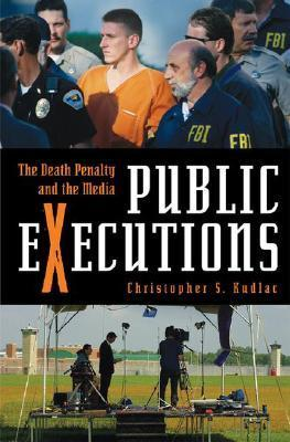 Public Executions: The Death Penalty and the Media Christopher S. Kudlac