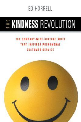 The Kindness Revolution: The Company-Wide Culture Shift That Inspires Phenomenal Customer Service  by  Ed Horrell