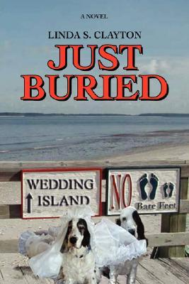 Just Buried  by  Linda S. Clayton