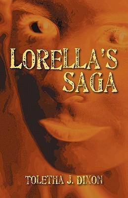 Lorellas Saga  by  Toletha J. Dixon