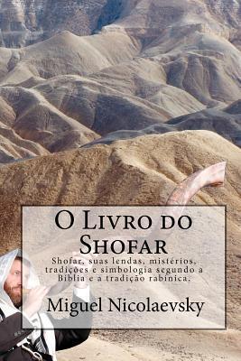 O Livro Do Shofar: Shofar, Suas Lendas, Misterios, Tradicoes E Simbologia Segundo a Biblia E a Tradicao Rabinica. Miguel Nicolaevsky
