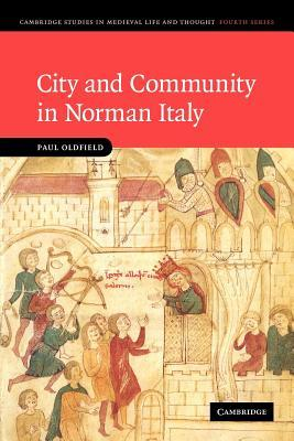 City and Community in Norman Italy Paul Oldfield