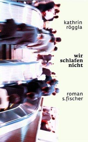 Wir Schlafen Nicht: Roman  by  Kathrin Röggla