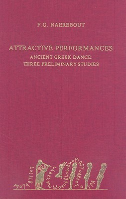Attractive Performances: Ancient Greek Dance: Three Preliminary Studies  by  Frits Gerard Naerebout