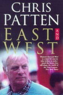East and West: The Last Governor of Hong Kong on Power, Freedom and the Future  by  Chris Patten