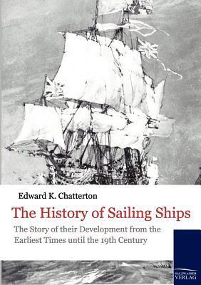 The History of Sailing Ships Edward Keble Chatterton