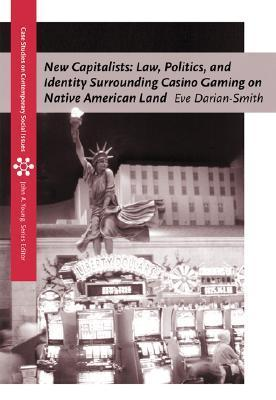 New Capitalists: Law, Politics, and Identity Surrounding Casino Gaming on Native American Land Eve Darian-Smith