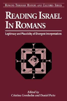 Reading Israel in Romans: Legitimacy and Plausibility of Divergent Interpretations  by  Daniel Patte
