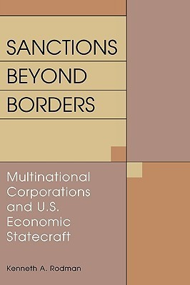 Sanctions Beyond Borders: Multinational Corporations and U.S. Economic Statecraft Kenneth A. Rodman