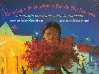 El Milagro de La Primera Flor de Nochebuena: Un Cuento Mexicano Sobre La Navidad Joanne F. Oppenheim