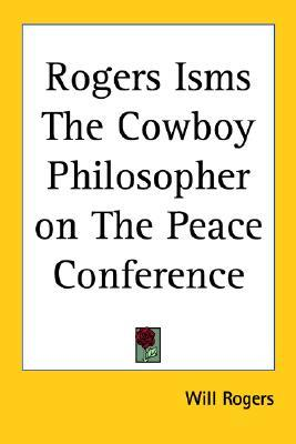 Rogers Isms: The Cowboy Philosopher on the Peace Conference  by  Will Rogers